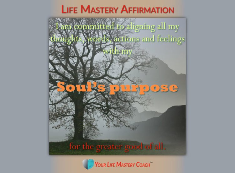 Life Mastery Affirmation: I am committed to aligning all my thoughts, words, actions and feelings wi