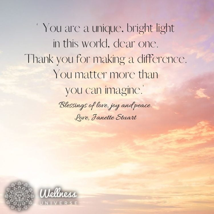 """""""You are a unique, bright light in this world, dear one. Thank you for making a difference. You ma"""