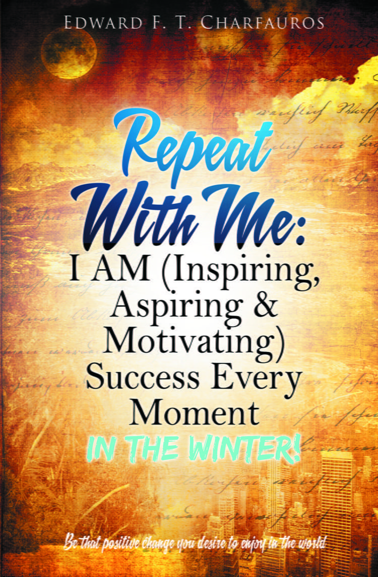 Repeat With Me: I AM (Inspiring, Aspiring & Motivating) Success Every Moment: In The Winter! Fea