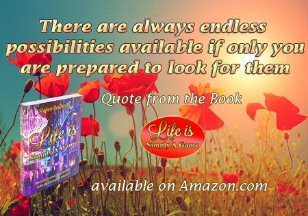 There are always endless possibilities available if only you are prepared to look for them. ~ Steven