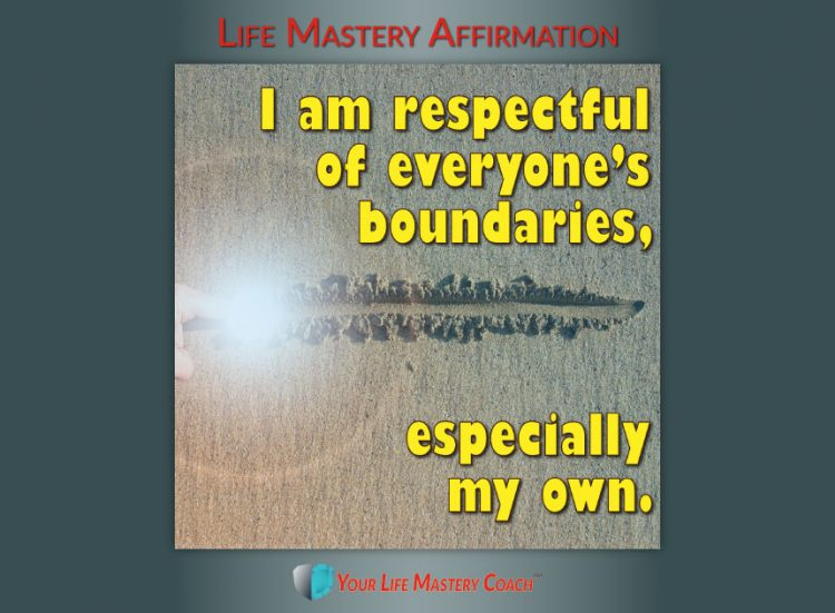 Life Mastery Affirmation: I am respectful of everyone's boundaries, especially my own. #personalde