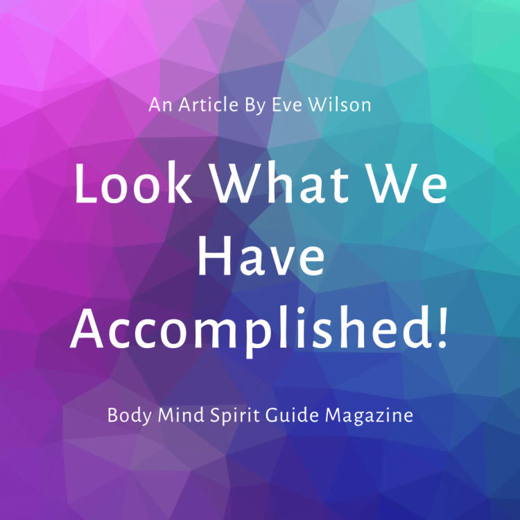 https://bodymindspiritguide.com/2020/07/27/look-what-we-have-accomplished/ Article July 2020 (2)
