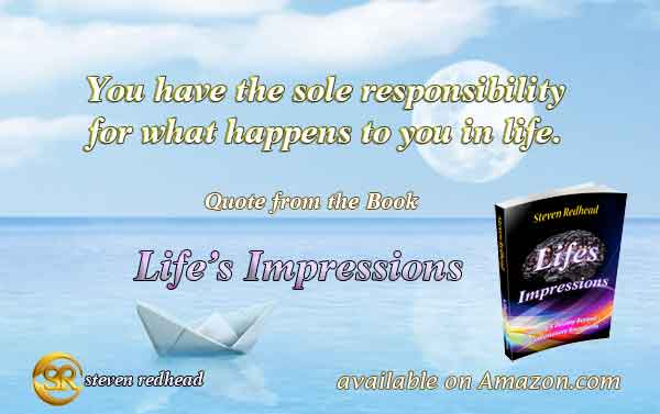 You have the sole responsibility for what happens to you in life. #responsibility #life #circumstanc